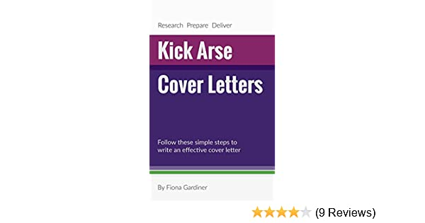 Kick Arse Cover Letters Follow These Simple Steps To Write An Effective Letter EBook Fiona Gardiner Amazoncouk Kindle Store