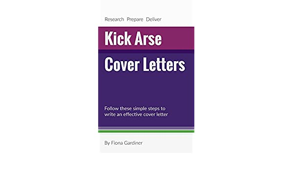 Kick Arse Cover Letters Follow These Simple Steps To Write An Effective Letter English Edition EBook Fiona Gardiner Amazonde Kindle Shop