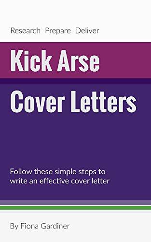 Kick Arse Cover Letters Follow These Simple Steps To Write An Effective Letter