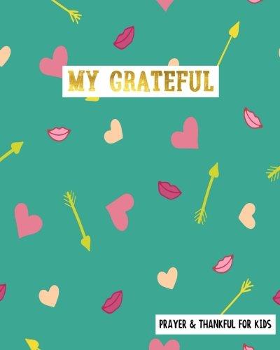 My Grateful Prayer & Thankful For Kids: Gratitude For Kids Prayer Gratitude Journal Thankful, Gratitude Bible Study 8 x 10: Volume 9 por Luna Lily