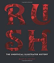 Rush - Updated Edition: The Unofficial Illustrated History by Martin Popoff (2016-06-01)
