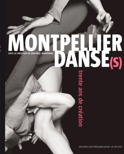 Montpellier Danse(s) : Trente ans de création par Jean-Paul Montanari, Agnès Izrine, Lise Ott, Gérard Mayen