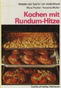 Kochen mit Rundum-Hitze : Rezepte u. Tips für d. Heissluftherd , e. Circotherm-Kochbuch in enger Zsarb. mit d. Neff-Kochstudio, Bretten.