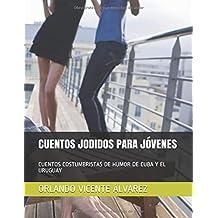 CUENTOS JODIDOS PARA JÓVENES: CUENTOS COSTUMBRISTAS PARA JÓVENES DE HUMOR  DE CUBA Y EL URUGUAY