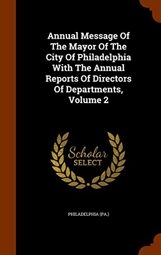 Annual Message Of The Mayor Of The City Of Philadelphia With The Annual Reports Of Directors Of Departments, Volume 2