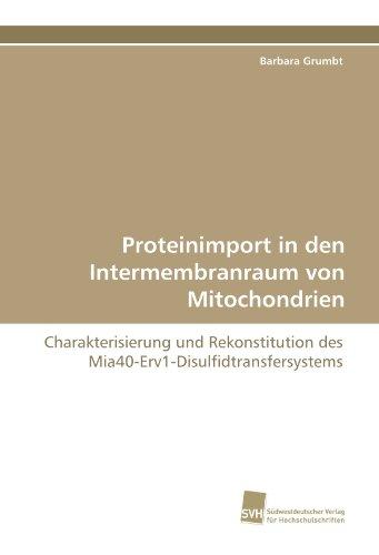 Proteinimport in den Intermembranraum von Mitochondrien: Charakterisierung und Rekonstitution des Mia40-Erv1-Disulfidtransfersystems