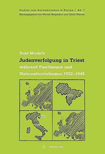 Judenverfolgung in Triest während Faschismus und Nationalsozialismus 1922-1945 (Studien zum Antisemitismus in Europa)
