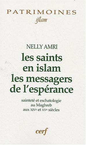 Les saints en Islam les messagers de l'espérance : Sainteté et eschatologie au Maghreb aux XIVe et XVe siècles