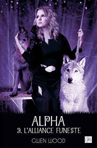Alpha - L'alliance funeste- Tome 3 (FantasyLips) - Gwen Wood (2018) sur Bookys