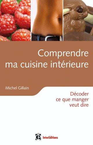 Comprendre ma cuisine intérieure - Décoder ce que manger veut dire par Michel Gillain