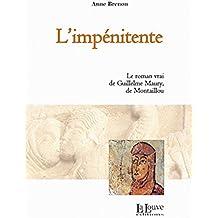 L'impénitente : Le roman vrai de Guillelme Maury, de Montaillou