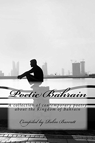Poetic Bahrain: A Collection Of Contemporary Poetry About The Kingdom Of Bahrain por Robin Barratt Gratis