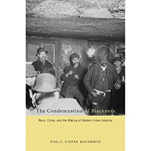 [(The Condemnation of Blackness: Race, Crime, and the Making of Modern Urban America)] [Author: Khalil Gibran Muhammad] published on (November, 2011)