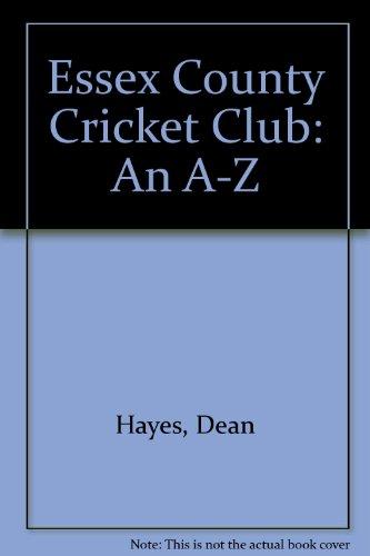 Essex County Cricket Club: An A-Z por Dean Hayes