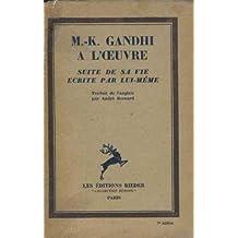 Mahatma gandhi a l'oeuvre suite de sa vie écrite par lui-même