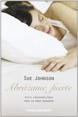 Abrázame fuerte: Siete conversaciones para un amor duradero (Books4pocket crec. y salud)