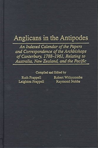 [(Anglicans in the Antipodes : An Indexed Calendar to the Papers and Correspondence of the Archbishops of Canterbury, 1788-1961, Relating to Australia, New Zealand, and the Pacific)] [By (author) Leighton Frappell ] published on (August, 1999)