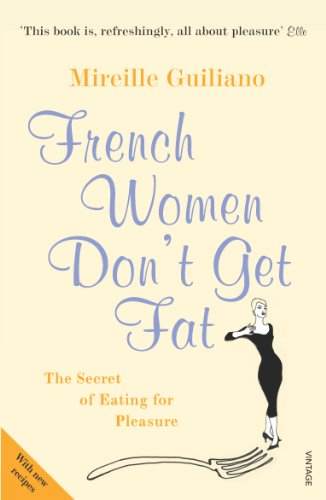 French Women Don't Get Fat: The Secret of Eating for Pleasure (English Edition)