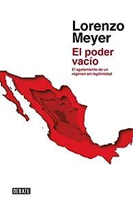 El poder vacío: El agotamiento de un régimen sin legitimidad par Lorenzo Meyer
