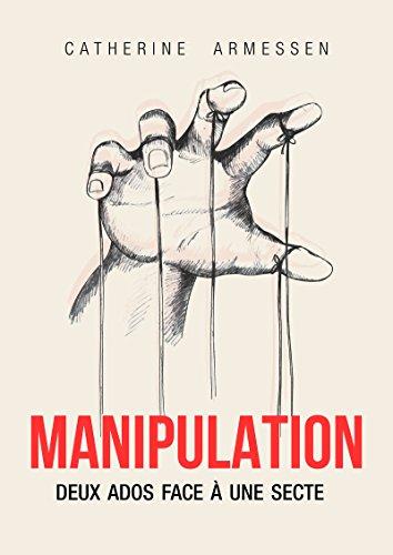 Manipulation: Deux ados face à une secte (ROMAN) par Catherine Armessen