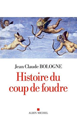 Histoire du coup de foudre / Jean Claude Bologne.- Paris : Albin Michel , DL 2017, cop. 2017 (72-La Flèche : Impr. CPI Brodard et Taupin)