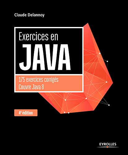 Exercices en Java, 4e dition: 175 exercices corrigs couvre java 8