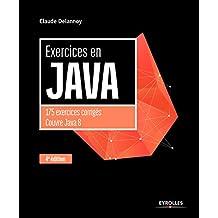 Exercices en Java, 4e édition: 175 exercices corrigés couvre java 8