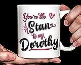 LECE Golden Girls Gift Coffee Mug | You're The Stan To My Dorothy Mug Gift | You're The Dorothy To My Stan Mug Gift