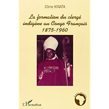 La formation du clergé indigène au Congo français 1875-1960