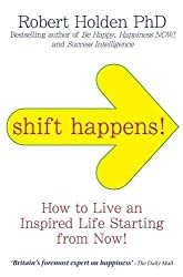 Shift Happens!: How to Live an Inspired Life... Starting from Now! by Robert Holden (2010-04-05)