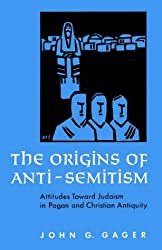 The Origins of Anti-Semitism: Attitudes Toward Judaism in Pagan and Christian Antiquity: Attitudes Towards Judaism in Pagan and Christian Antiquity