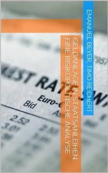 Geldanlage in Staatsanleihen: Eine risikopolitische Analyse von [Beyer, Emanuel, Reichert, Timo]