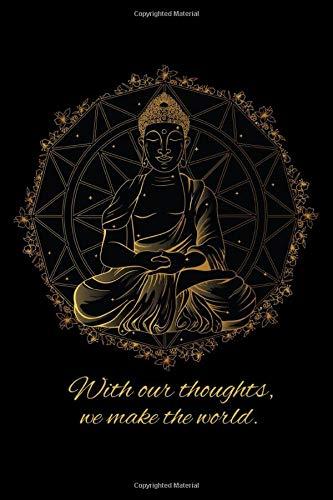 With our thoughts, we make the world.: Notizbuch / Tagebuch mit Buddha Zitat auf dem Cover, Gedanken und Denken, zum Notieren und Skizzieren von Yoga ... ca. A5 (6x9), gepunktet, 120 Seiten