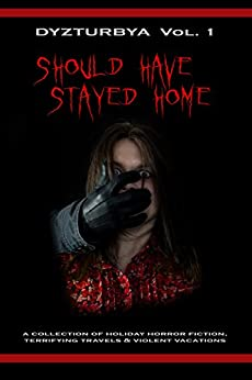 Dyzturbya: Should Have Stayed Home by [Kovach, Carla, Morgan, Vanessa, Venables, Brooke, Wallace, Mark, Lovell, John]