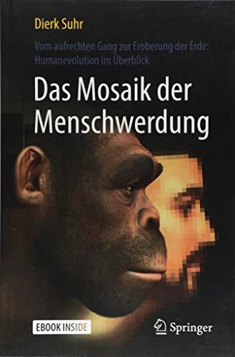 Das Mosaik der Menschwerdung: Vom aufrechten Gang zur Eroberung der Erde: Humanevolution im Überblick