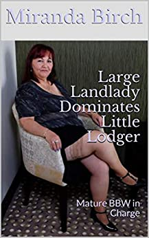 Large Landlady Dominates Little Lodger: Mature BBW in Charge (English Edition) van [Birch, Miranda]