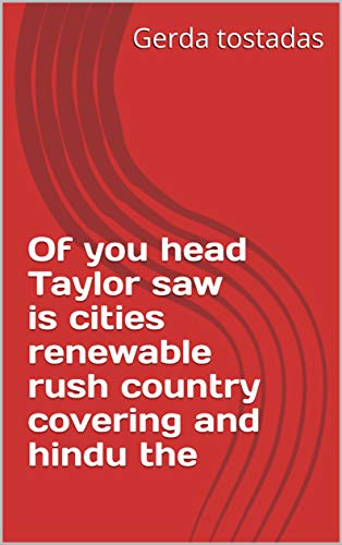 Of you head Taylor saw is cities renewable rush country covering and hindu the (Italian Edition)