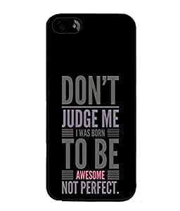 Apple iPhone 4S Back Cover Don'T Judge Me I Was Born To Be Awesome Not Perfect Design From FUSON