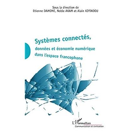 Systèmes connectés, données et économie numérique dans l'espace francophone (Communication et Civilisation)