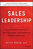Sales Leadership: The Essential Leadership Framework to Coach Sales Champions, Inspire Excellence and Exceed Your Business Goals
