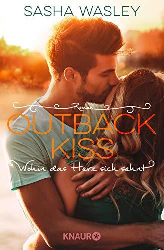 Outback Kiss. Wohin das Herz sich sehnt: Roman (Die Outback-Sisters-Serie 2) von [Wasley, Sasha]