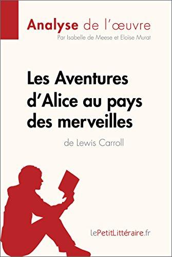 Les Aventures d'Alice au pays des merveilles de Lewis Carroll (Analyse de l'oeuvre): Comprendre la littérature avec lePetitLittéraire.fr (Fiche de lecture) (French Edition)