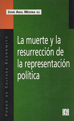 La muerte y la resurreccion de la representacion politica/Death and Resolution of the Political Representation por Juan Abal