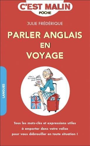 Parler anglais en voyage, c'est malin : Tous les mots-clés et expressions utiles à emporter dans votre valise pour vous débrouiller en toute situation !