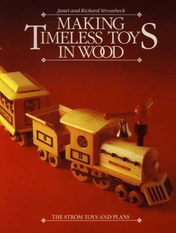 Making Timeless Toys in Wood: The Strom Toys and Plans by Janet Strombeck (1986-04-01)
