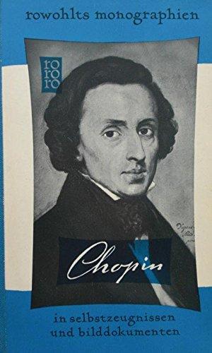 Frederic Chopin in Selbstzeugnissen und Bilddokumenten. Dargestellt von Camille Bourniquel.
