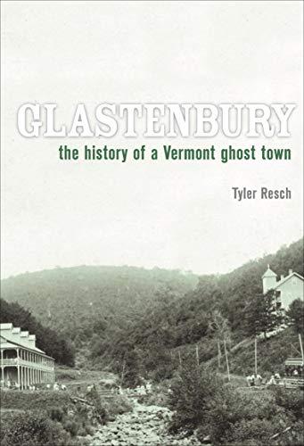 Glastenbury: The History of a Vermont Ghost Town por Tyler Resch