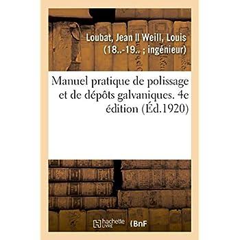 Manuel pratique de polissage et de dépôts galvaniques. 4e édition