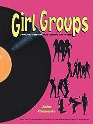 Girl Groups: Fabulous Females Who Rocked the World
