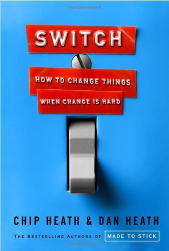 Switch: How to Change Things When Change Is Hard by Heath, Chip, Heath, Dan (2010) Hardcover